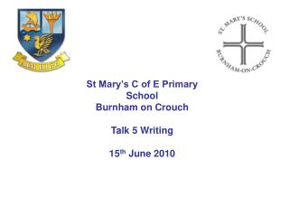 St Mary�s C of E Primary School Burnham on Crouch Talk 5 Writing 15 th  June 2010