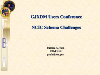 GJXDM Users Conference NCIC Schema Challenges