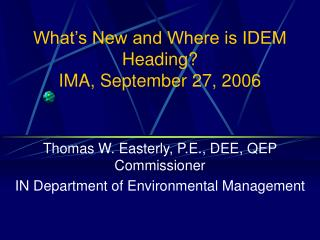What�s New and Where is IDEM Heading? IMA, September 27, 2006