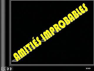 AMITI�S IMPROBABLES