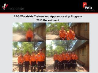 EAG/Woodside Trainee and Apprenticeship Program 2015 Recruitment