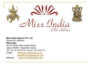 Miss India Exports Pvt. Ltd.  Showroom Address: Miss India 48. M.I.Road, Near Gulab Niwas