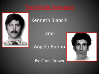 The Hillside Stranglers Kenneth Bianchi  and  Angelo  Buono