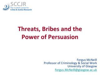 Threats, Bribes and the  Power of Persuasion