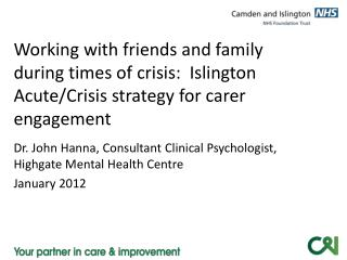 Dr. John Hanna, Consultant Clinical Psychologist, Highgate Mental Health Centre January 2012