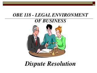 OBE 118 - LEGAL ENVIRONMENT OF BUSINESS    Dispute Resolution
