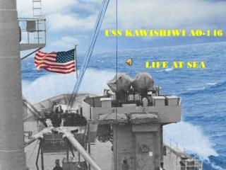 USS KAWISHIWI AO-146               LIFE AT SEA