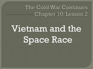The Cold War Continues Chapter 10: Lesson 2