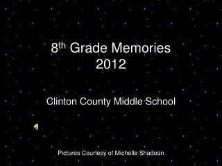 8 th  Grade Memories 2012