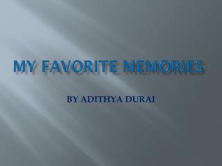 MY FAVORITE MEMORIES