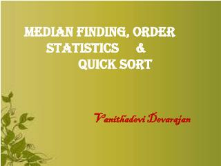 Median Finding, Order 	Statistics     & 		                 Quick Sort