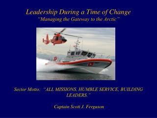 "Leadership During a Time of Change ""Managing the Gateway to the Arctic"""