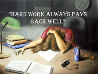 """HARD Work always pays back well"""