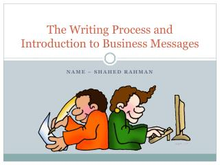 The Writing Process and Introduction to Business Messages