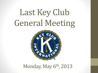 Last Key Club           General Meeting
