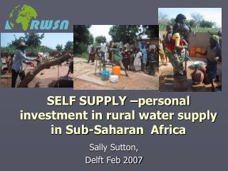 SELF SUPPLY –personal investment in rural water supply in Sub-Saharan  Africa