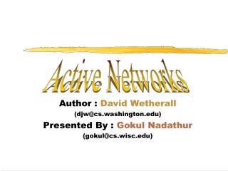 Author :  David Wetherall (djw@cs.washington) Presented By :  Gokul Nadathur