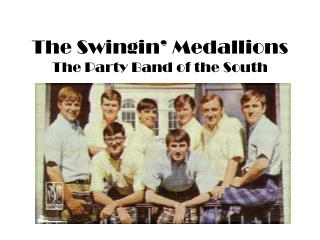 The  Swingin ' Medallions The Party Band of  the South