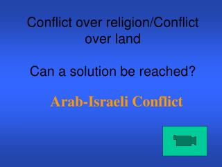 Conflict over religion/Conflict over land Can a solution be reached?