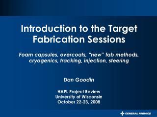 Dan Goodin  HAPL Project Review University of Wisconsin October 22-23, 2008