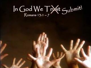 In God We Trust Romans 13:1  – 7