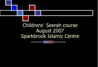Childrens �  Seerah course  August 2007 Sparkbrook Islamic Centre