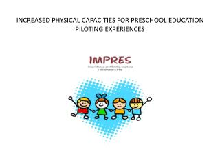 INCREASED PHYSICAL CAPACITIES FOR PRESCHOOL EDUCATION PILOTING EXPERIENCES