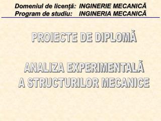 PROIECTE DE DIPLOMĂ ANALIZA EXPERIMENTALĂ A STRUCTURILOR MECANICE