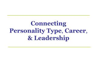 Connecting  Personality Type, Career,  Leadership