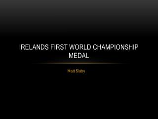Irelands First World Championship Medal