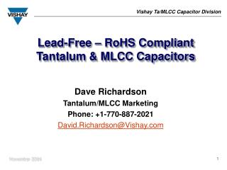 Dave Richardson Tantalum/MLCC Marketing Phone: +1-770-887-2021 David.Richardson@Vishay