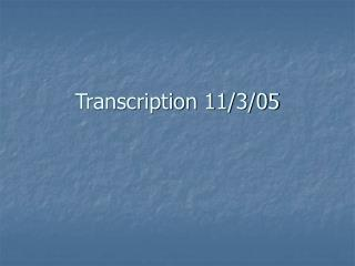 Transcription 11/3/05