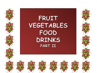 FRUIT VEGETABLES FOOD DRINKS PART II