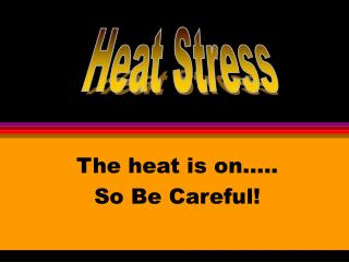 The heat is on .. So Be Careful