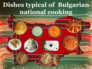 Dishes typical of� Bulgarian national cooking