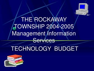 THE ROCKAWAY TOWNSHIP 2004-2005 Management Information  Services TECHNOLOGY  BUDGET