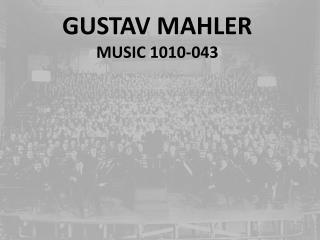 GUSTAV MAHLER MUSIC 1010-043