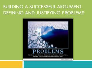 Building a successful argument: Defining and justifying problems