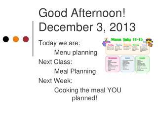 Good Afternoon! December 3, 2013