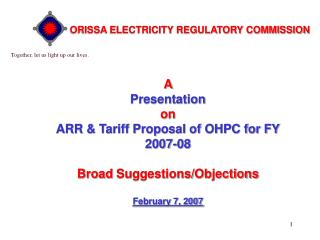 A  Presentation  on  ARR & Tariff Proposal of OHPC for FY 2007-08 Broad Suggestions/Objections