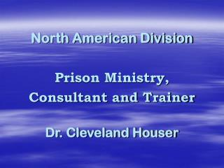 North American Division Prison Ministry,  Consultant and Trainer Dr. Cleveland Houser