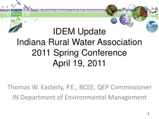 IDEM Update Indiana Rural Water Association 2011 Spring Conference April 19, 2011