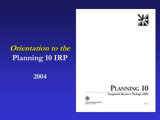 Orientation to the Planning 10 IRP 2004