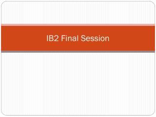 IB2  F inal S ession