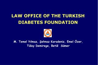 LAW OFFICE OF THE TURKISH DIABETES FOUNDATION