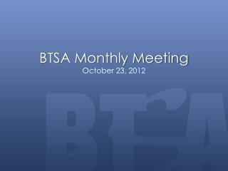BTSA Monthly Meeting October  23 ,  2012