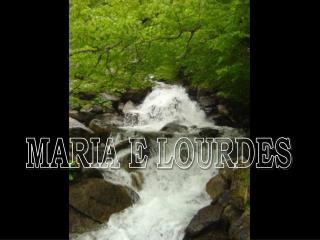 MARIA E LOURDES