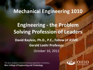 Mechanical Engineering 1010 Engineering - the Problem Solving Profession of Leaders
