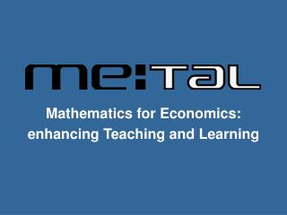 Mathematics for Economics:  enhancing Teaching and Learning