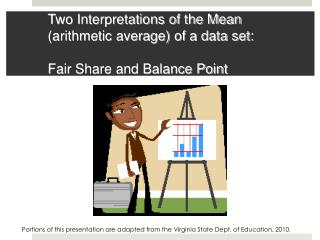 Two Interpretations of the Mean (arithmetic average) of a data set:  Fair  Share and Balance Point